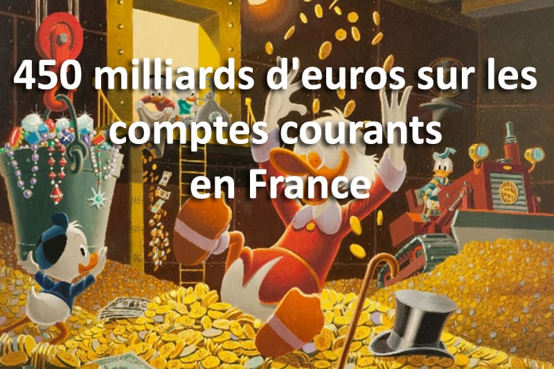 450 milliards d'euros sur les comptes courants en France