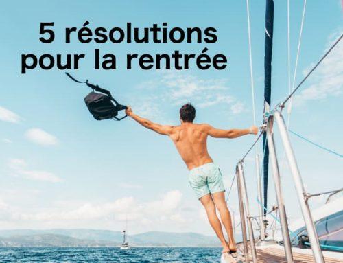 5 bonnes résolutions pour la rentrée