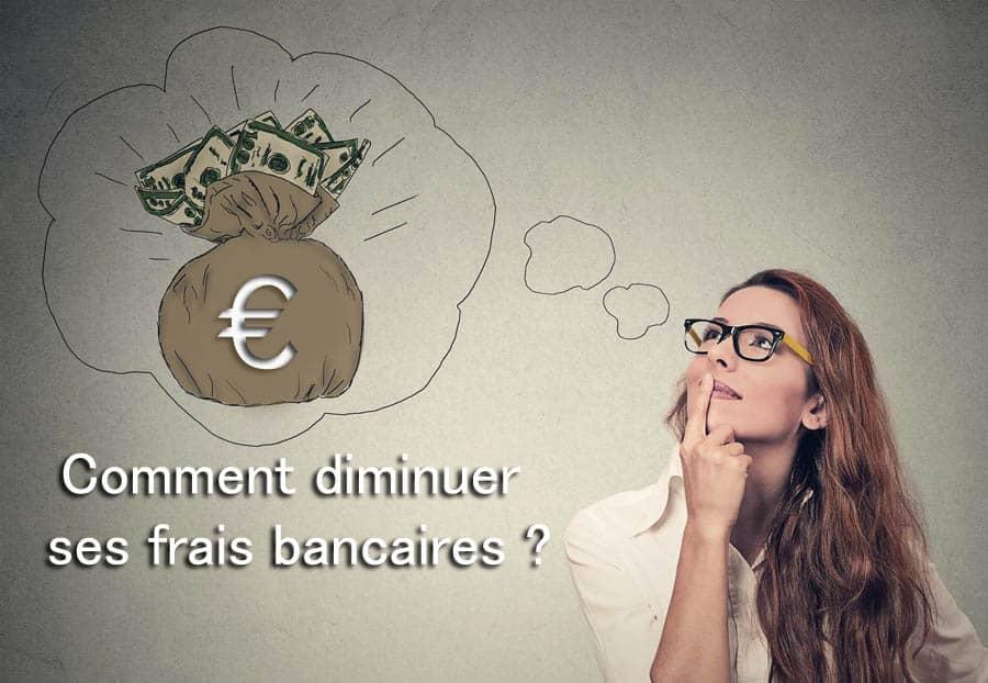 Comment diminuer ses frais bancaires ?