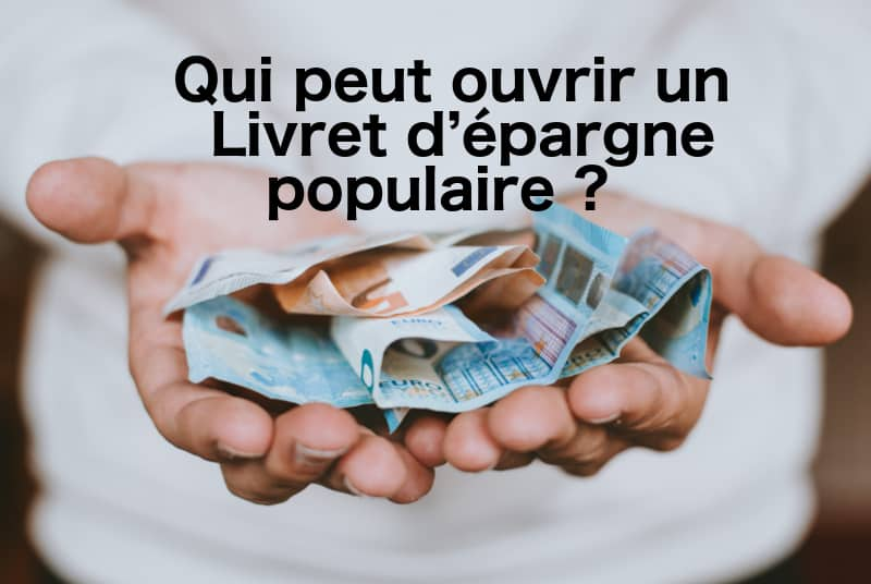 Qui Peut Ouvrir Un Livret D Epargne Populaire 01 Banque