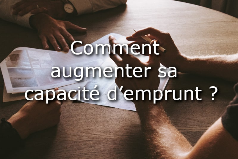 Comment augmenter sa capacite d emprunt