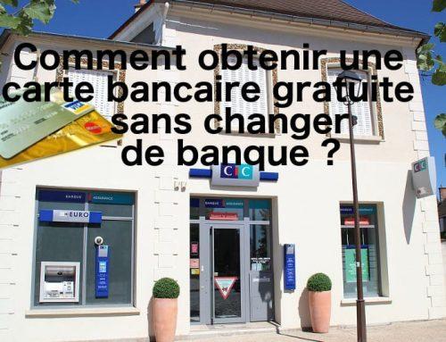 Comment obtenir une carte bancaire gratuite sans changer de banque ?