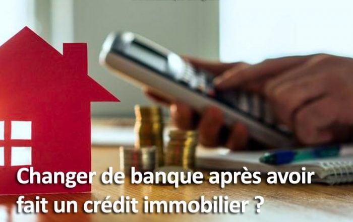 Changer de banque après crédit immobilier
