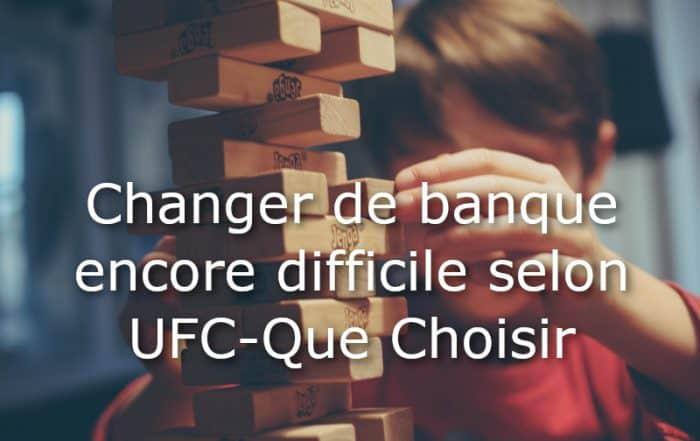 changer de banque difficile ufc que choisir