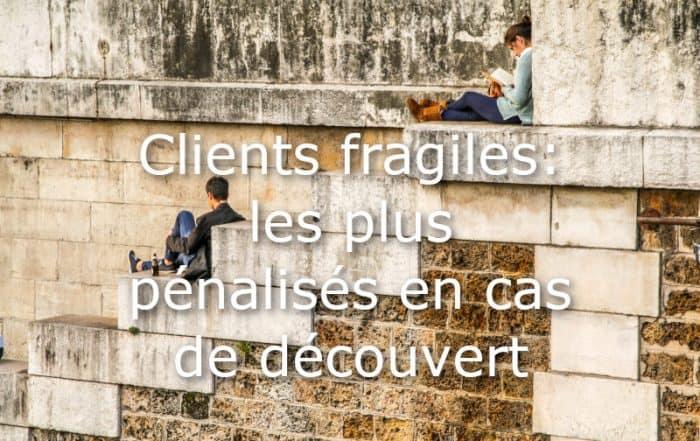 clients fragiles penalises en cas de decouvert