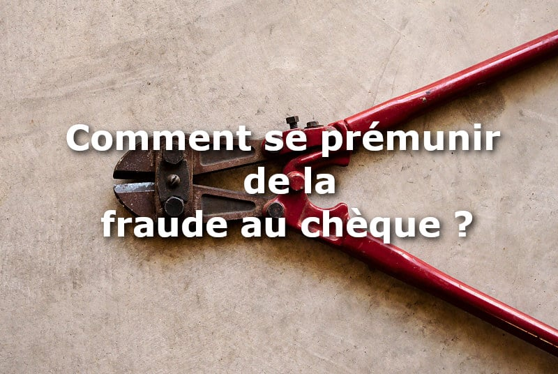 comment se proteger fraude cheque
