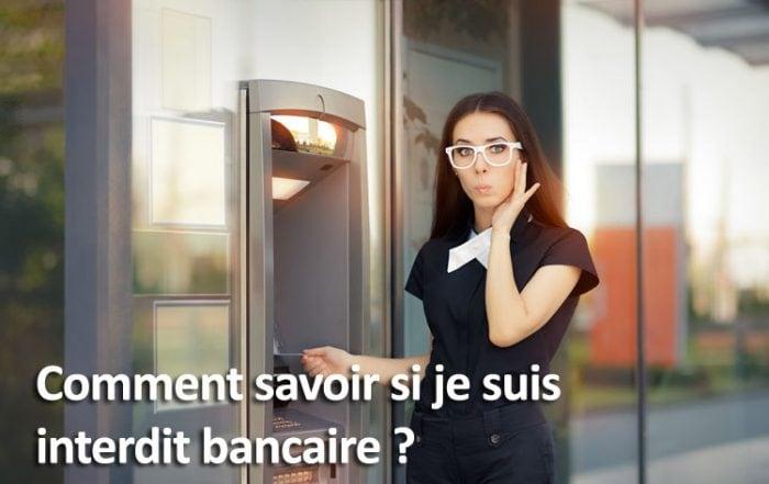 Comment savoir si je suis interdit bancaire ?