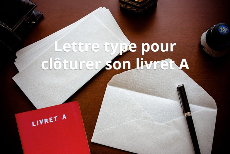 Lettre Type Pour Clôturer Son Livret A 01 Banque En Ligne