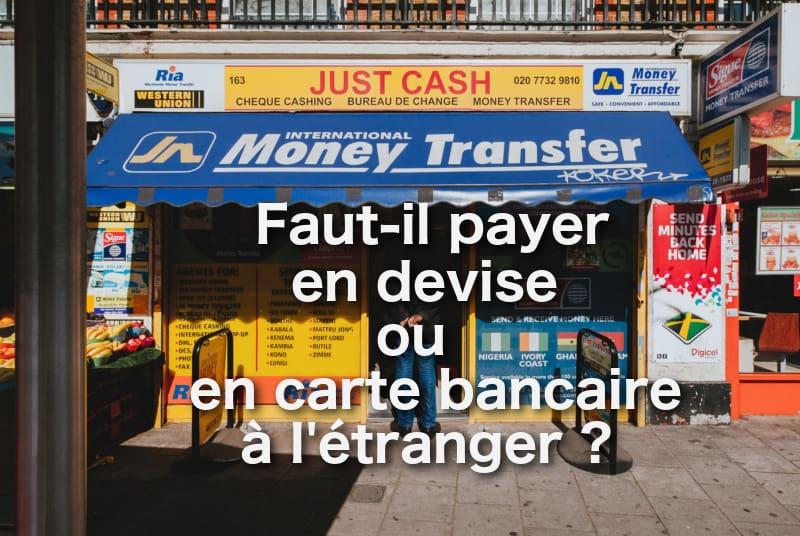 payer en devise ou en carte bancaire à l'étranger