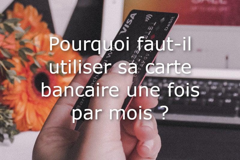 pourquoi utiliser carte bancaire une fois par mois