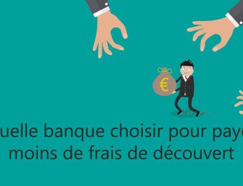 Quelle banque choisir – Payer moins de frais de découvert ?