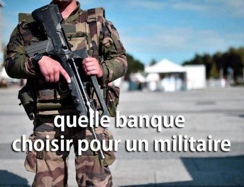 Quelle banque choisir pour un militaire ?